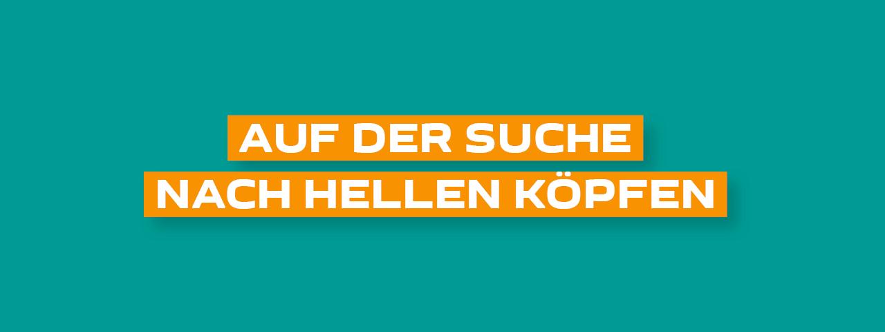"""Schriftzug in Orange """"Auf der Suche nach hellen Köpfen"""" auf petrolfarbigen Hintergrund"""