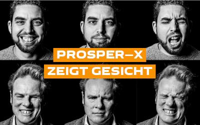 PROSPER—X zeigt Gesicht